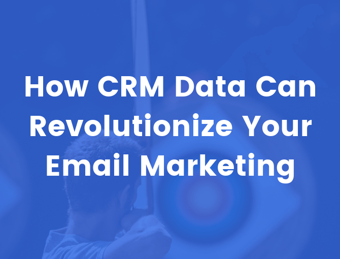 Using CRM data to personalize email marketing campaigns