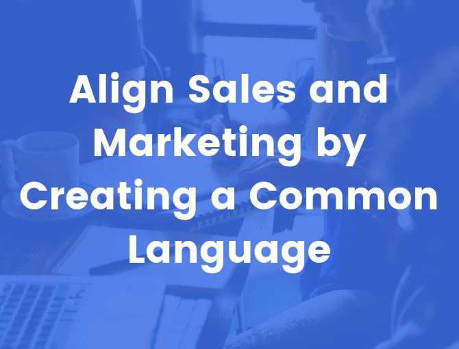 align sales and marketing teams by using common language