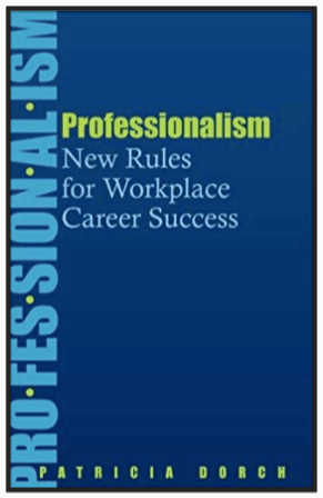 Professionalism: New Rules for Workplace Career Success by Patricia Dorch
