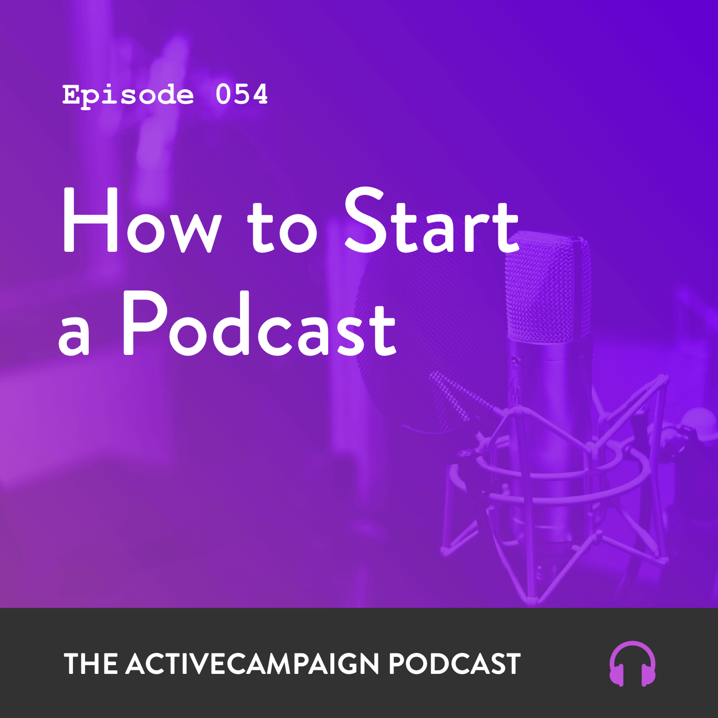 Episode 54: How to Start a Podcast | ActiveCampaign