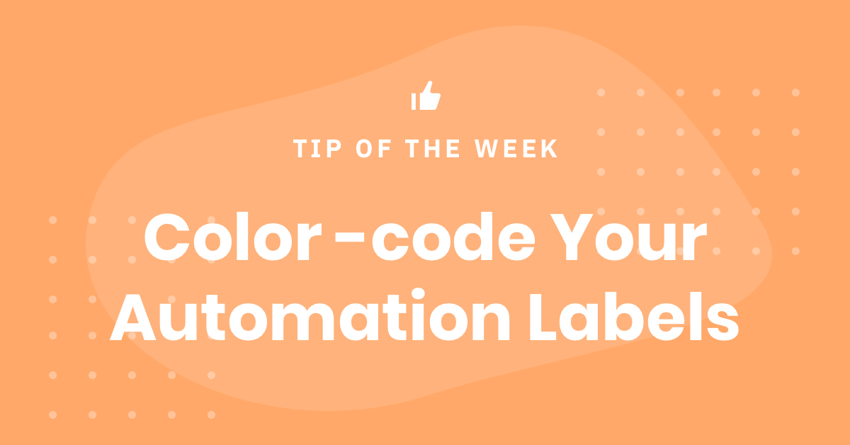 Tip of the Week – Color-code Your Automation Labels