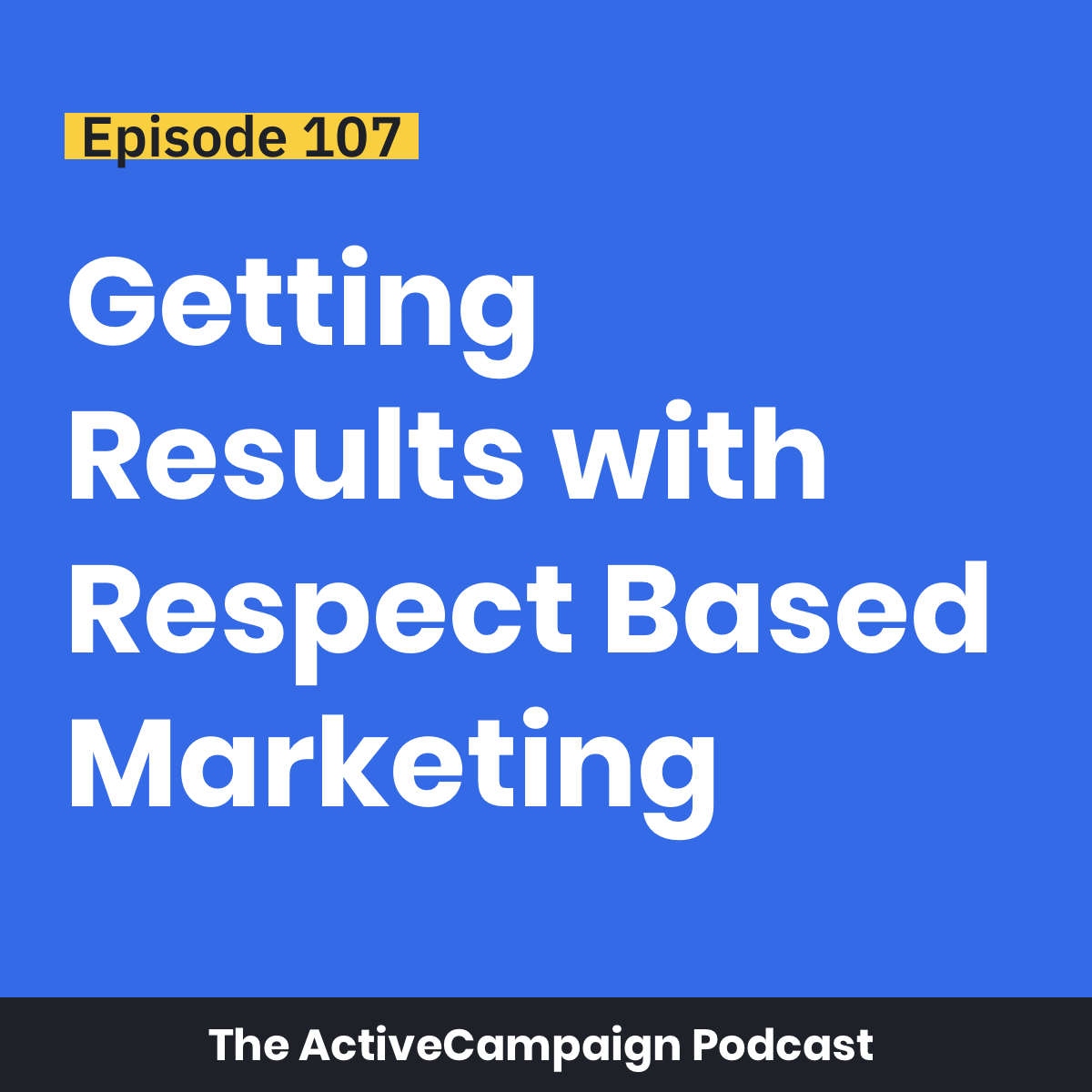 Podcast 107: Getting Results with Respect-Based Marketing