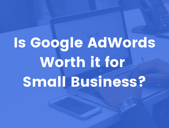 is Google AdWords worth it for small business