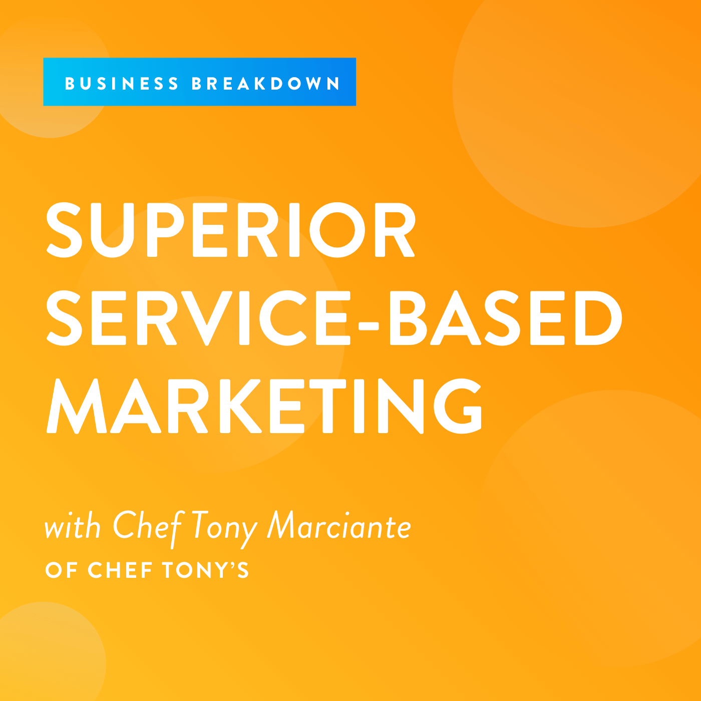 Episode 47: Superior Service-based Marketing with Chef Tony