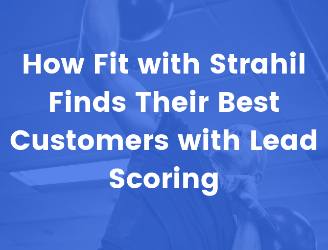 Fit with Strahil uses lead scoring to find their best customers