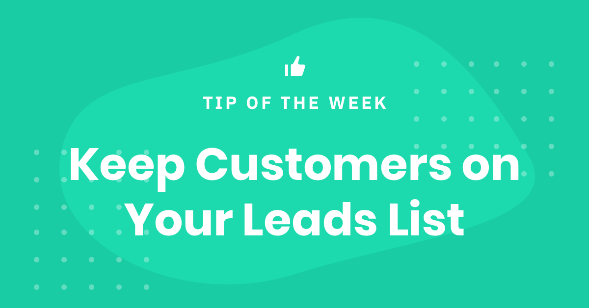 Tip of the Week – Keep Customers on Your Leads List